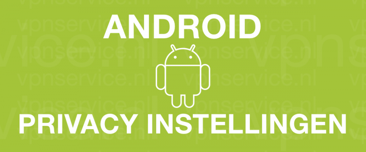 Android Privacy Instellingen