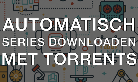 Automatisch series downloaden met torrents