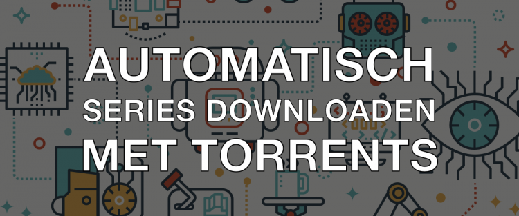 Automatisch Series Downloaden met Torrents en VPN