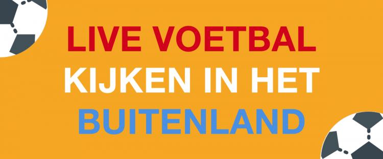 Live Online Voetbal Kijken in het Buitenland