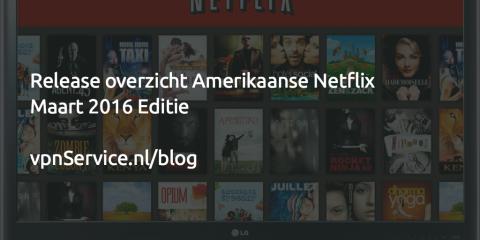 Release overzicht Amerikaanse Netflix Maart 2016
